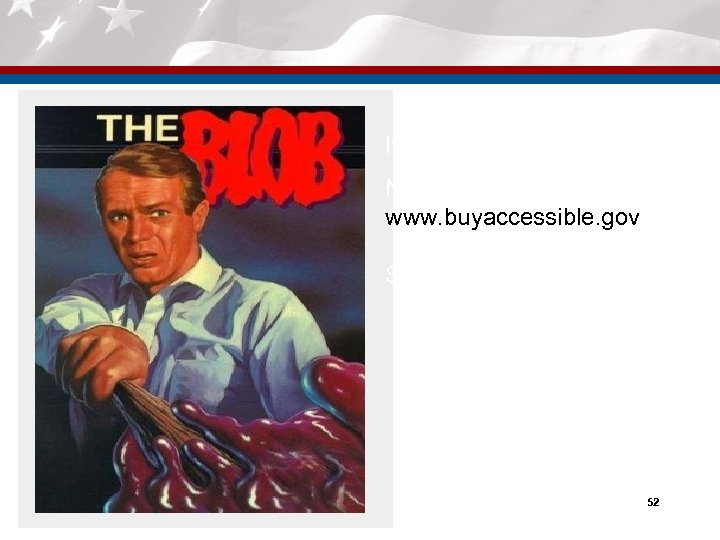 It's the BLOB!!!!!! No, it's the new Section 508 www. buyaccessible. gov Stop by