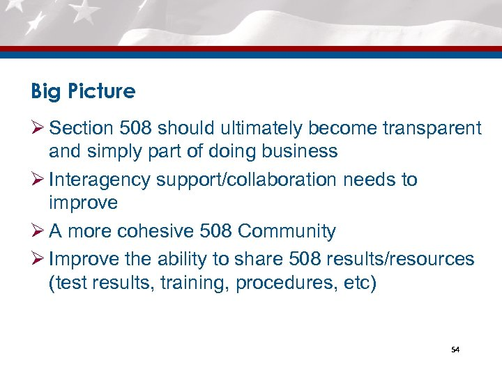 Big Picture Ø Section 508 should ultimately become transparent and simply part of doing