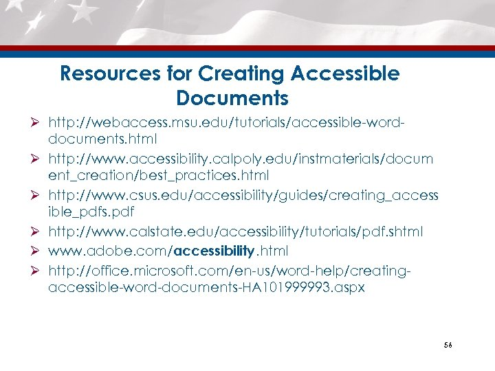 Resources for Creating Accessible Documents Ø http: //webaccess. msu. edu/tutorials/accessible-worddocuments. html Ø http: //www.