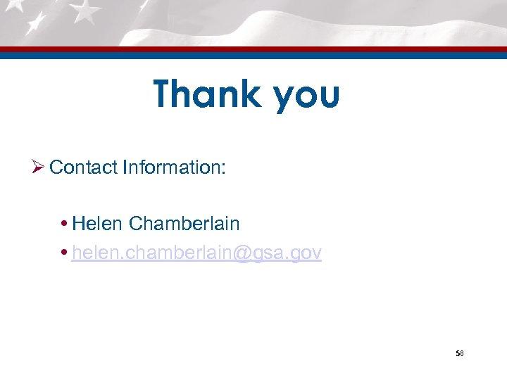 Thank you Ø Contact Information: Helen Chamberlain helen. chamberlain@gsa. gov 58