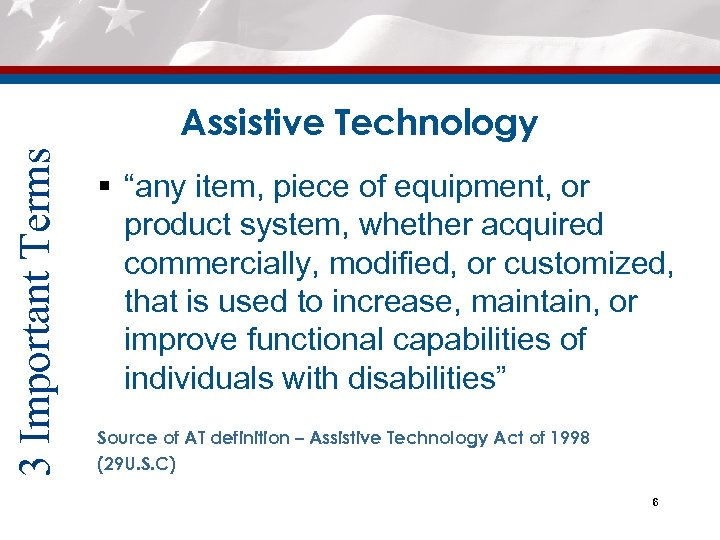 """3 Important Terms Assistive Technology § """"any item, piece of equipment, or product system,"""
