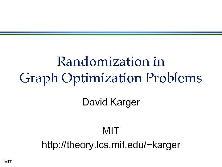 Randomization in Graph Optimization Problems David Karger MIT http: //theory. lcs. mit. edu/~karger MIT