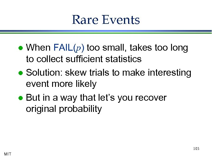 Rare Events When FAIL(p) too small, takes too long to collect sufficient statistics l