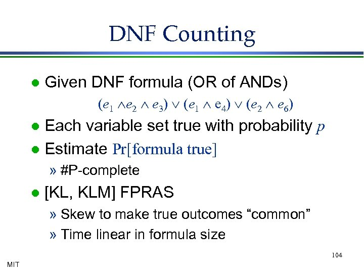 DNF Counting l Given DNF formula (OR of ANDs) (e 1 Ùe 2 Ù