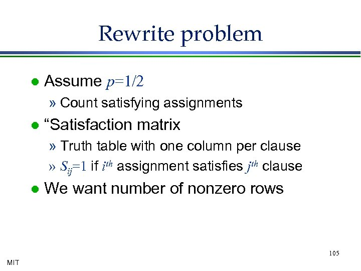 """Rewrite problem l Assume p=1/2 » Count satisfying assignments l """"Satisfaction matrix » Truth"""