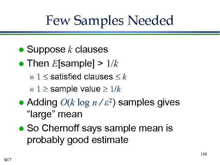 Few Samples Needed Suppose k clauses l Then E[sample] > 1/k l » 1