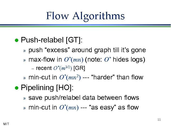 """Flow Algorithms l Push-relabel [GT]: » » push """"excess"""" around graph till it's gone"""