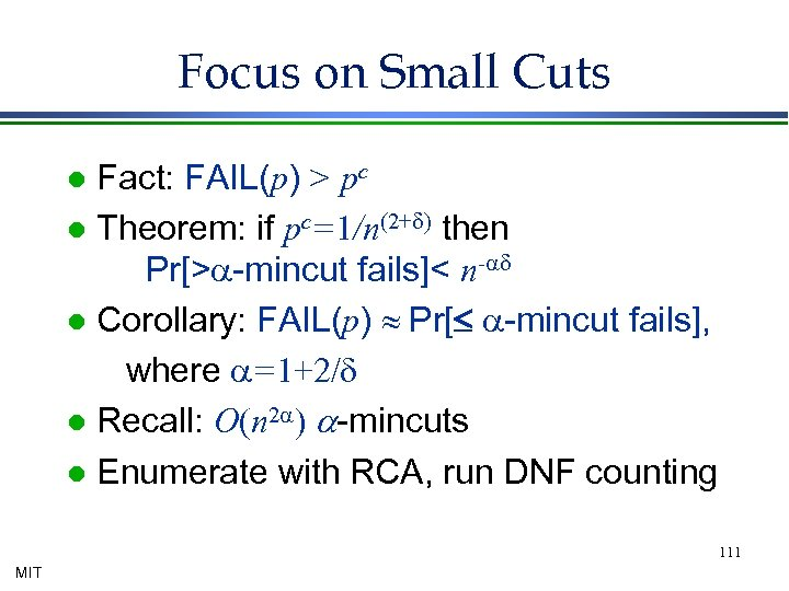 Focus on Small Cuts Fact: FAIL(p) > pc l Theorem: if pc=1/n(2+d) then Pr[>a-mincut