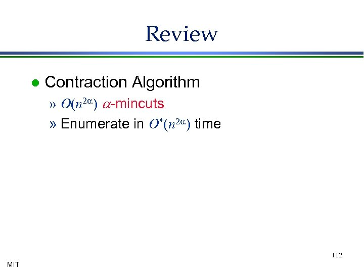 Review l Contraction Algorithm » O(n 2 a) a-mincuts » Enumerate in O*(n 2