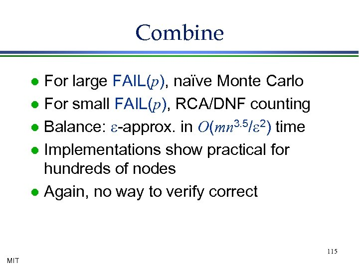 Combine For large FAIL(p), naïve Monte Carlo l For small FAIL(p), RCA/DNF counting l