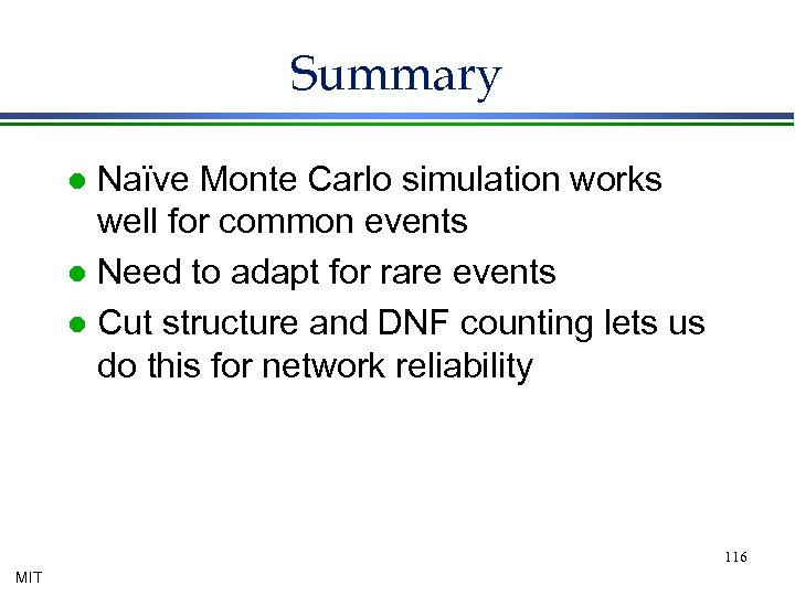 Summary Naïve Monte Carlo simulation works well for common events l Need to adapt