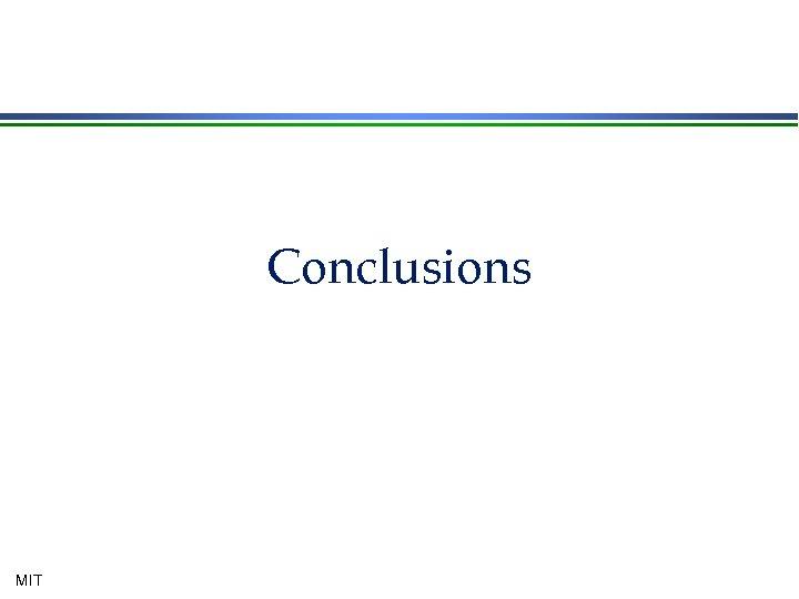 Conclusions MIT