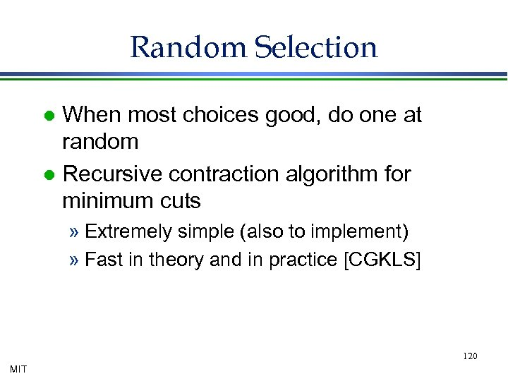 Random Selection When most choices good, do one at random l Recursive contraction algorithm