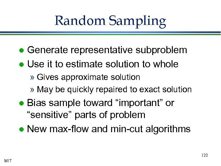Random Sampling Generate representative subproblem l Use it to estimate solution to whole l