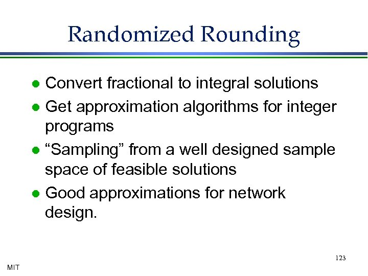 Randomized Rounding Convert fractional to integral solutions l Get approximation algorithms for integer programs