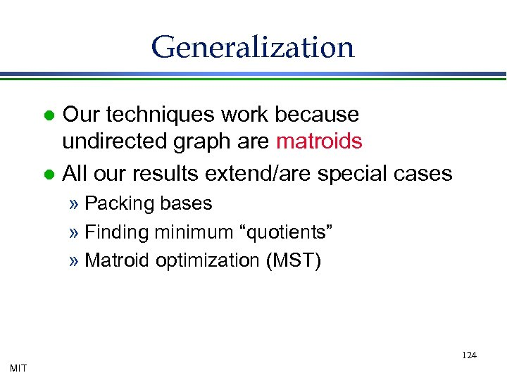 Generalization Our techniques work because undirected graph are matroids l All our results extend/are