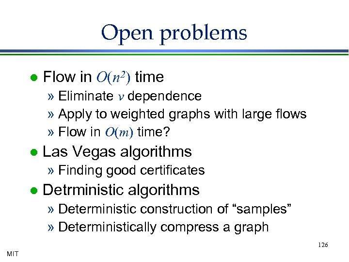 Open problems l Flow in O(n 2) time » Eliminate v dependence » Apply