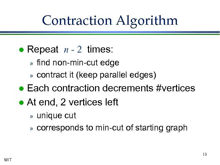 Contraction Algorithm l Repeat n - 2 times: » » find non-min-cut edge contract
