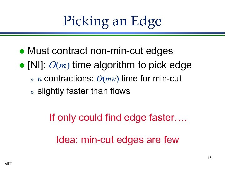 Picking an Edge Must contract non-min-cut edges l [NI]: O(m) time algorithm to pick