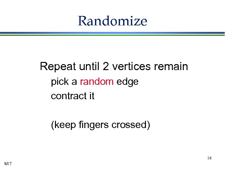 Randomize Repeat until 2 vertices remain pick a random edge contract it (keep fingers