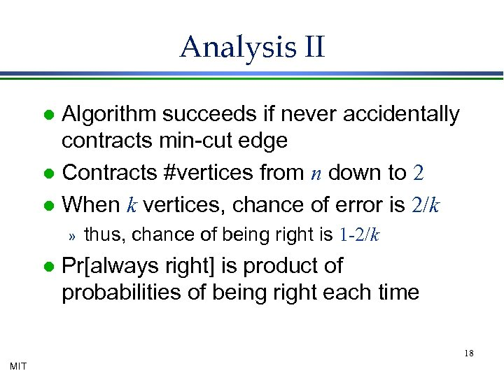 Analysis II Algorithm succeeds if never accidentally contracts min-cut edge l Contracts #vertices from