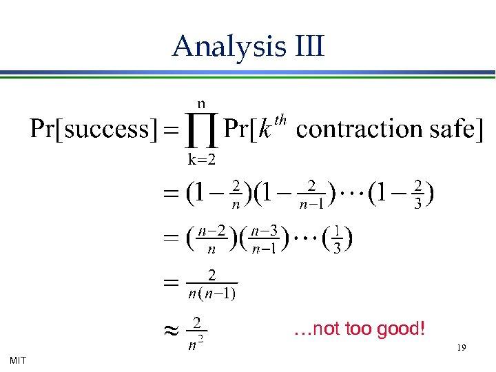 Analysis III …not too good! 19 MIT