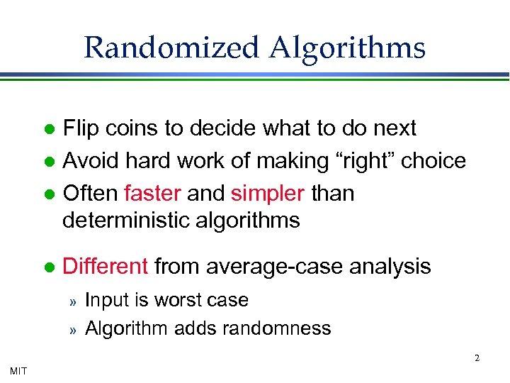 Randomized Algorithms Flip coins to decide what to do next l Avoid hard work
