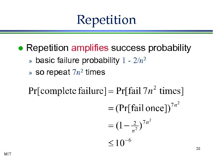 Repetition l Repetition amplifies success probability » » basic failure probability 1 - 2/n