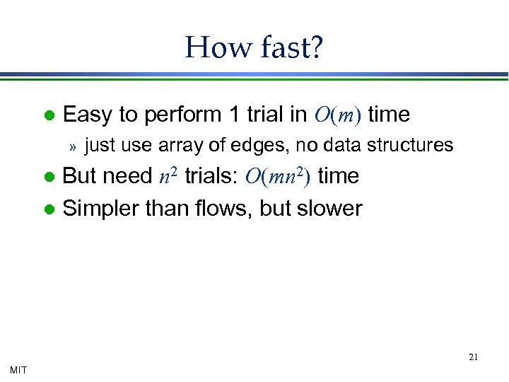 How fast? l Easy to perform 1 trial in O(m) time » just use