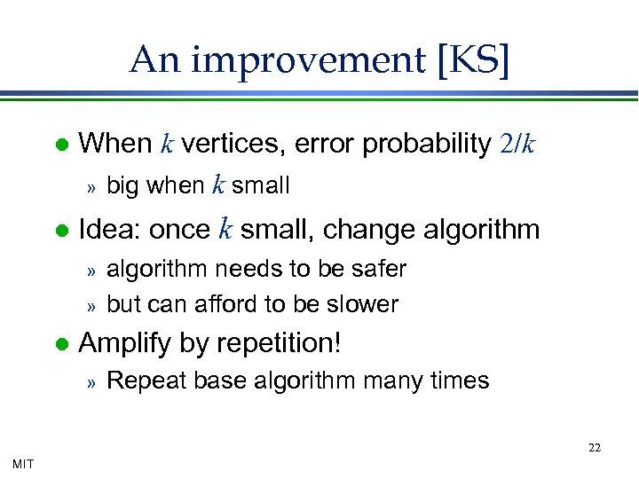 An improvement [KS] l When k vertices, error probability 2/k » big when k