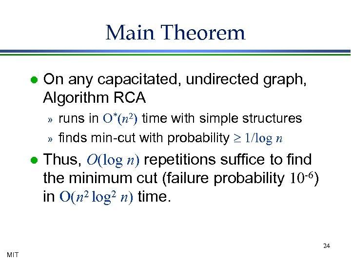Main Theorem l On any capacitated, undirected graph, Algorithm RCA » » l runs