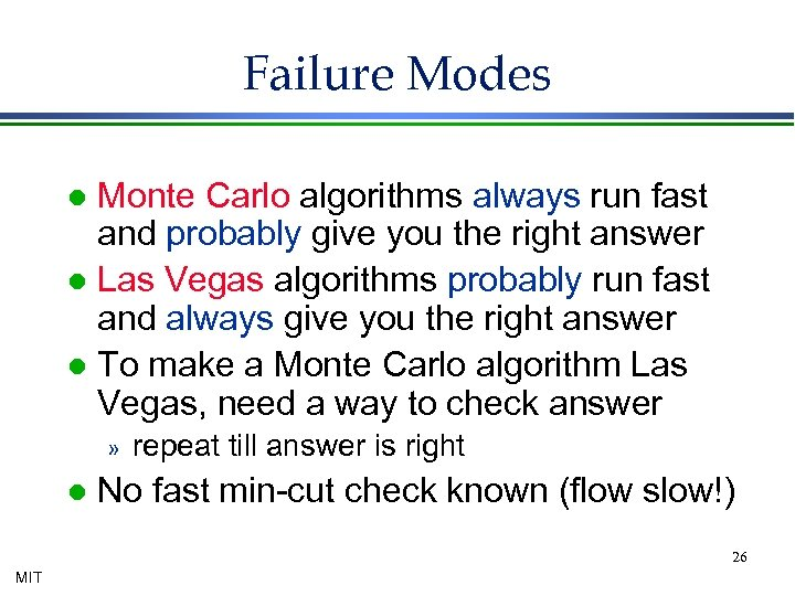 Failure Modes Monte Carlo algorithms always run fast and probably give you the right