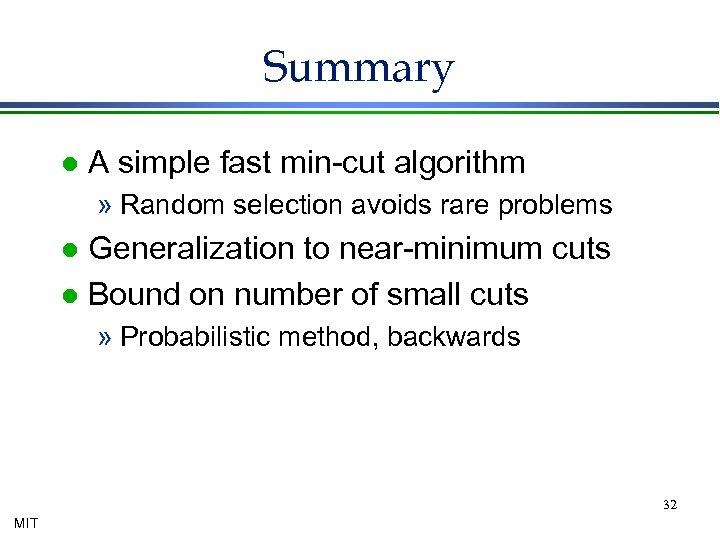 Summary l A simple fast min-cut algorithm » Random selection avoids rare problems Generalization
