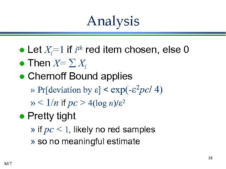 Analysis Let Xi=1 if ith red item chosen, else 0 l Then X= å