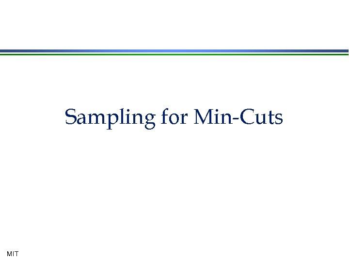 Sampling for Min-Cuts MIT