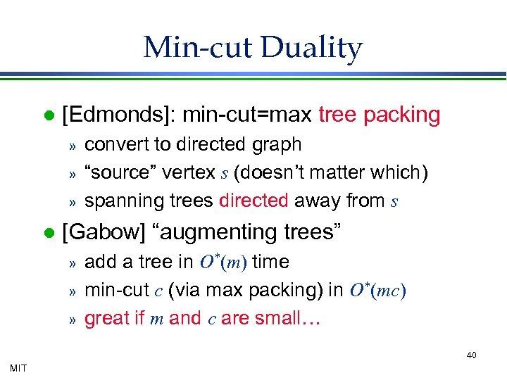 Min-cut Duality l [Edmonds]: min-cut=max tree packing » » » l convert to directed