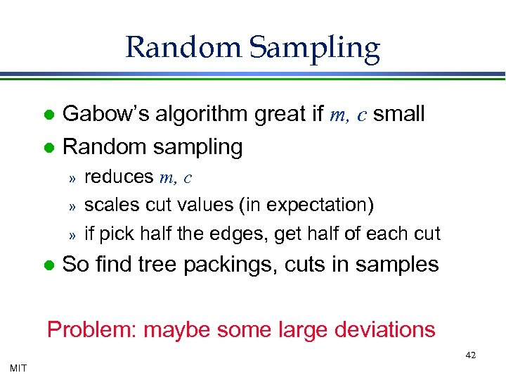 Random Sampling Gabow's algorithm great if m, c small l Random sampling l »