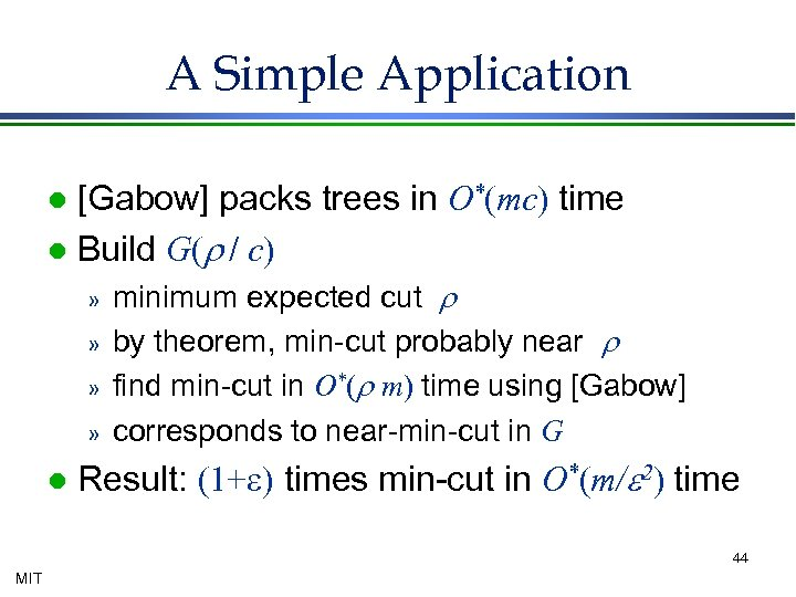 A Simple Application [Gabow] packs trees in O*(mc) time l Build G(r / c)