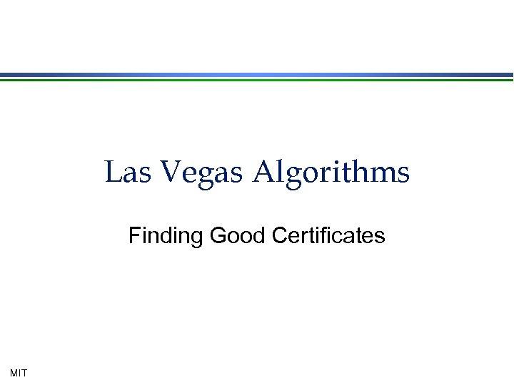 Las Vegas Algorithms Finding Good Certificates MIT