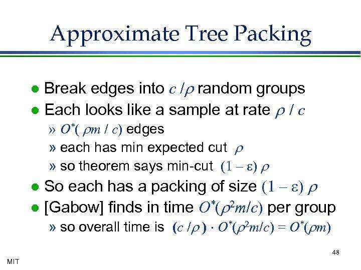 Approximate Tree Packing Break edges into c /r random groups l Each looks like