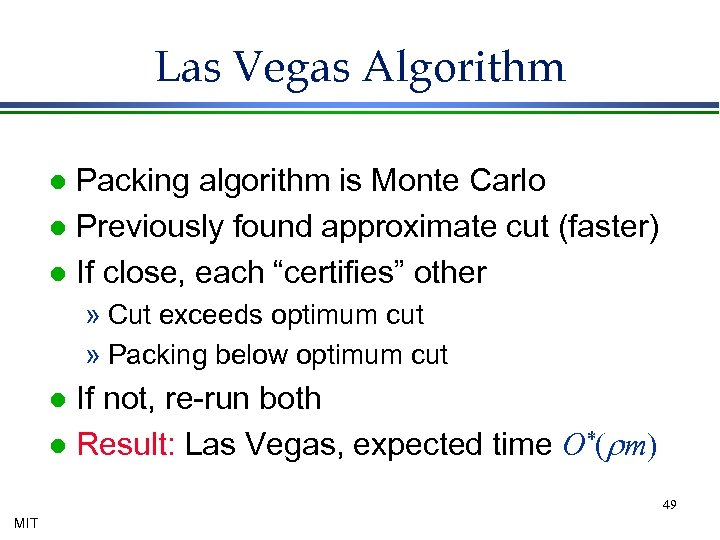 Las Vegas Algorithm Packing algorithm is Monte Carlo l Previously found approximate cut (faster)