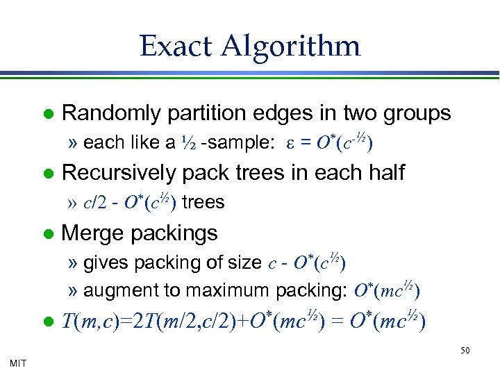 Exact Algorithm l Randomly partition edges in two groups » each like a ½