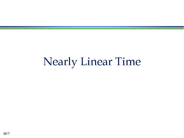 Nearly Linear Time MIT