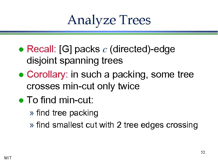 Analyze Trees Recall: [G] packs c (directed)-edge disjoint spanning trees l Corollary: in such