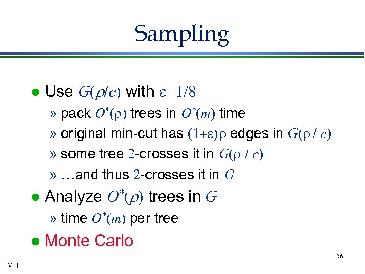 Sampling l Use G(r/c) with e=1/8 » pack O*(r) trees in O*(m) time »