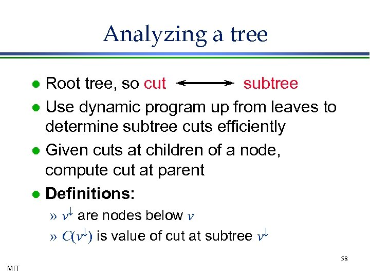 Analyzing a tree Root tree, so cut subtree l Use dynamic program up from
