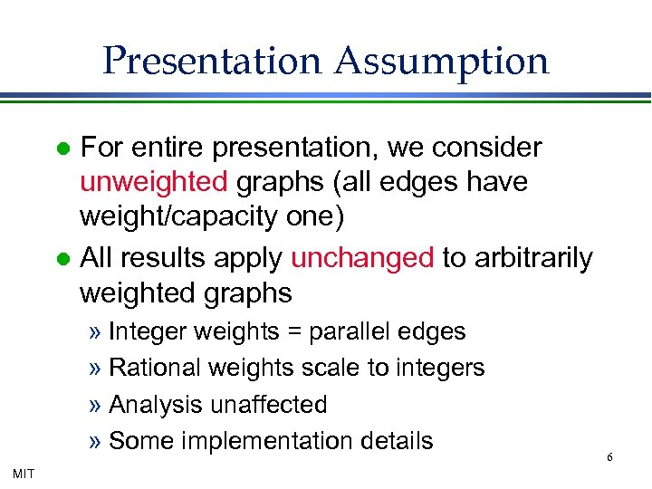 Presentation Assumption For entire presentation, we consider unweighted graphs (all edges have weight/capacity one)