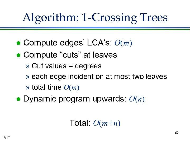 "Algorithm: 1 -Crossing Trees Compute edges' LCA's: O(m) l Compute ""cuts"" at leaves l"