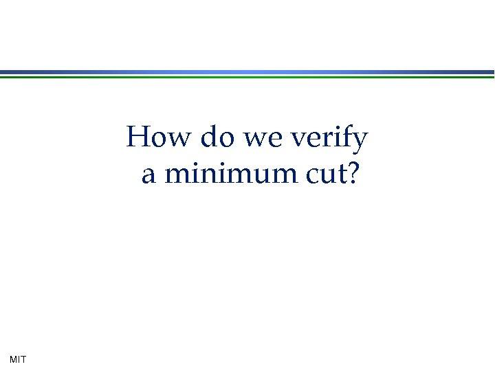 How do we verify a minimum cut? MIT