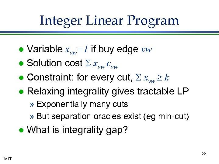 Integer Linear Program Variable xvw=1 if buy edge vw l Solution cost S xvw